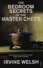 booktopia the bedroom secrets of the master chefs by irvine welsh