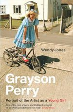 Grayson Perry:  Portrait Of The Artist As A Young Girl - Wendy Jones