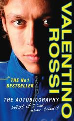 What If I Had Never Tried it : The Autobiography - Valentino Rossi