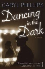 Dancing In The Dark : A Novel - Caryl Phillips