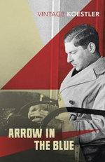 Arrow in the Blue : The First Volume of an Autobiography - 1905-31 - Arthur Koestler