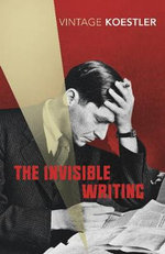 The Invisible Writing : Vintage Classics - Arthur Koestler