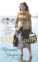 Mermaids Singing : A desperate childhood - An uncertain past - One chance at hapiness... - Dilly Court