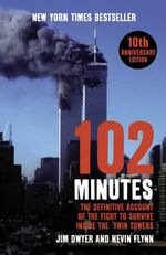 102 Minutes : The Untold Story of the Fight to Survive Inside the Twin Towers. Jim Dwyer and Kevin Flynn - Jim Dwyer