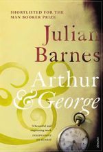 Arthur And George - Julian Barnes