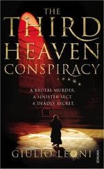 The Third Heaven Conspiracy : A Brutal Murder. A Sinister Sect.  A Deadly Secret. - Giulio Leoni