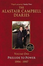 Diaries Volume One: Volume 1 : Prelude to Power - Alastair Campbell