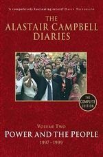 Diaries Volume Two: Volume 2 : Power and the People - Alastair Campbell