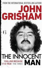 The Innocent Man :  Murder and Injustice in a Small Town - John Grisham