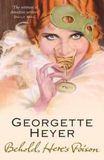 Behold, Here's The Poison - Georgette Heyer