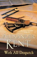 With All Despatch : Richard Bolitho Series : Book 9 - Alexander Kent