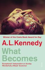 What Becomes - A. L. Kennedy