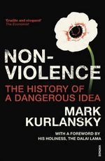 Nonviolence : The History of a Dangerous Idea - Mark Kurlansky