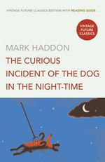 The Curious Incident of the Dog in the Night-time : Vintage Future Classics - Mark Haddon