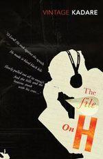The File On H : Vintage Classics - Ismail Kadare