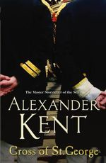 Cross of St. George : A Richard Bolitho Adventure : Book 23 - Alexander Kent