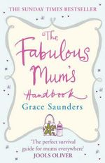 The Fabulous Mum's Handbook - Grace Saunders
