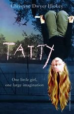 Tatty : One Little Girl, One Large Imagination - Christine Dwyer Hickey