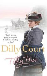 Tilly True : 'I Ain't Always Going to be Poor, I Made Me Mind Up To That.' - Dilly Court