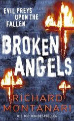 Broken Angels : Evil Preys Upon The Fallen - Richard Montanari