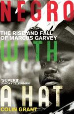 Negro with a Hat : Marcus Garvey - Colin Grant