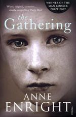 The Gathering : Winner of the 2007 Man Booker Prize - Anne Enright