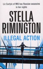 Illegal Action : Liz Carlyle Series : Book 3 - Stella Rimington