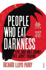People Who Eat Darkness : Love, Grief and a Journey into Japan's Shadows - Richard Lloyd Parry