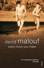 Every Move You Make - David Malouf