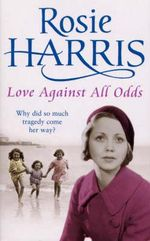 Love Against All Odds : Why Did So Much Tragedy Come Her Way? - Rosie Harris