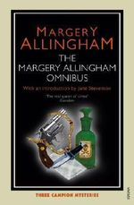 Margery Allingham Omnibus : Includes Sweet Danger, the Case of the Late Pig, the Tiger in the Smoke - Margery Allingham