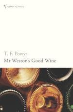 Mr Weston's Good Wine : Vintage Classics - T.F. Powys