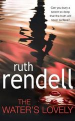 The Water's Lovely : Can you bury a secret so deep that the truth will never surface? - Ruth Rendell