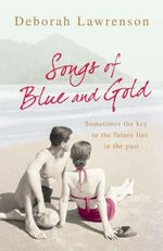 Songs Of Blue And Gold : Sometimes the Key to the Future Lies in the Past... - Deborah Lawrenson