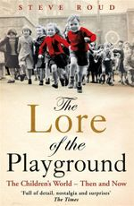 The Lore of the Playground : The Children's World - Then and Now - Steve Roud
