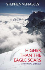 Higher Than the Eagle Soars : A Path to Everest - Stephen Venables