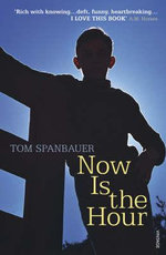 Now Is The Hour - Tom Spanbauer