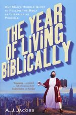The Year of Living Biblically : One Man's Humble Quest to Follow the Bible as Literally as Possible - A. J. Jacobs