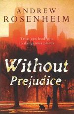 Without Prejudice : Trust can lead you to dangerous places - Andrew Rosenheim