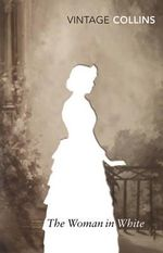 The Woman in White : Vintage Classics - Wilkie Collins