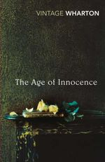 The Age Of Innocence : Vintage Classics - Edith Wharton