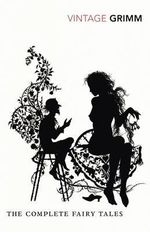 The Complete Fairy Tales : Vintage Classics - Brothers Grimm