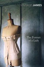 The Portrait of A Lady  : Vintage Classics - Henry James