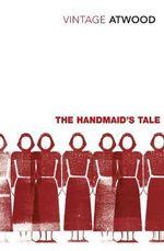The Handmaid's Tale : Vintage Classics - Margaret Atwood