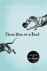 Three Men in a Boat : A Vintage Classic :  A Vintage Classic - Jerome K. Jerome