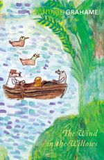 Wind In The Willows : Vintage Classics - Kenneth Grahame