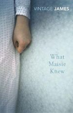 What Maisie Knew : and The Pupil : Vintage Classics - Henry James