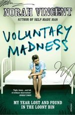 Voluntary Madness : My Year Lost and Found in the Loony Bin - Norah Vincent