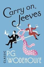 Carry On, Jeeves : Jeeves & Wooster - P. G. Wodehouse