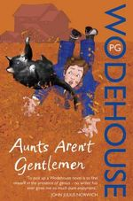 Aunts Aren't Gentlemen - P. G. Wodehouse